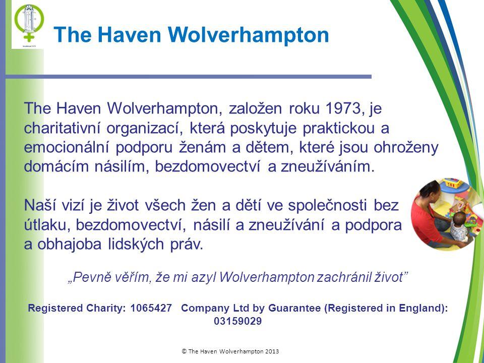 2 The Haven Wolverhampton The Haven Wolverhampton, založen roku 1973, je charitativní organizací, která poskytuje praktickou a emocionální podporu ženám a dětem, které jsou ohroženy domácím násilím, bezdomovectví a zneužíváním.