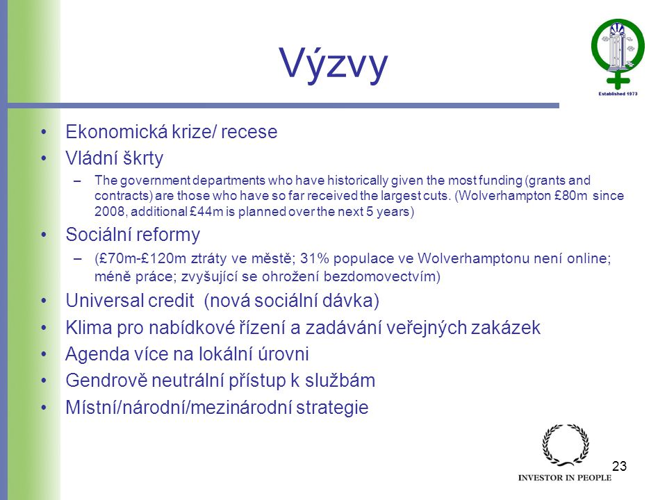 Výzvy •Ekonomická krize/ recese •Vládní škrty –The government departments who have historically given the most funding (grants and contracts) are those who have so far received the largest cuts.