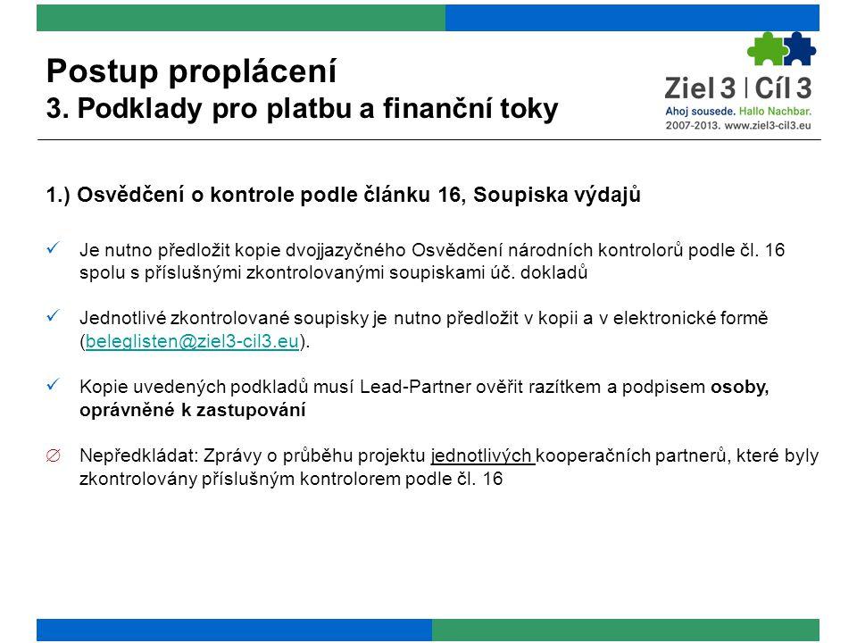 1.) Osvědčení o kontrole podle článku 16, Soupiska výdajů  Je nutno předložit kopie dvojjazyčného Osvědčení národních kontrolorů podle čl.