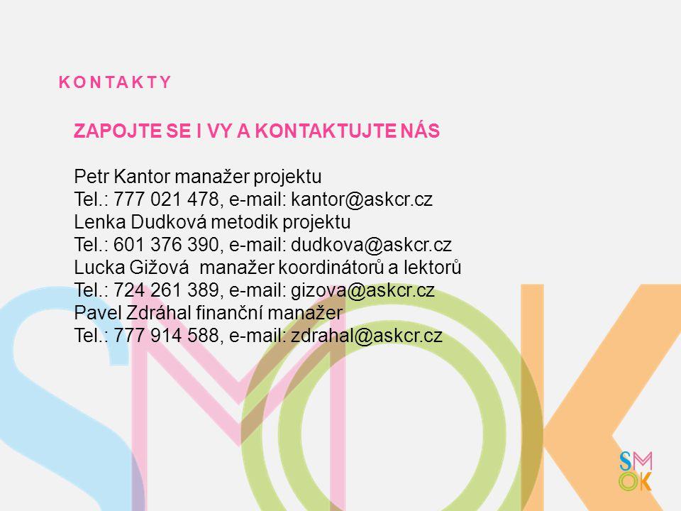 KONTAKTY ZAPOJTE SE I VY A KONTAKTUJTE NÁS Petr Kantor manažer projektu Tel.: 777 021 478, e-mail: kantor@askcr.cz Lenka Dudková metodik projektu Tel.