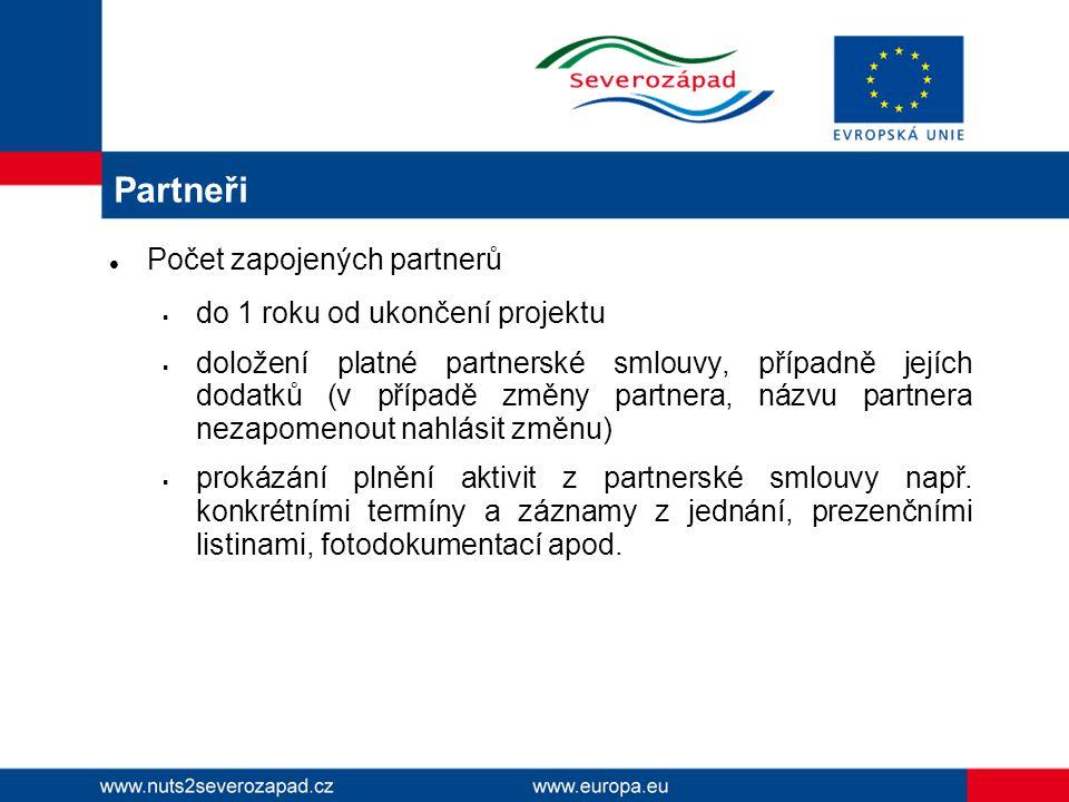 Partneři  Počet zapojených partnerů  do 1 roku od ukončení projektu  doložení platné partnerské smlouvy, případně jejích dodatků (v případě změny partnera, názvu partnera nezapomenout nahlásit změnu)  prokázání plnění aktivit z partnerské smlouvy např.