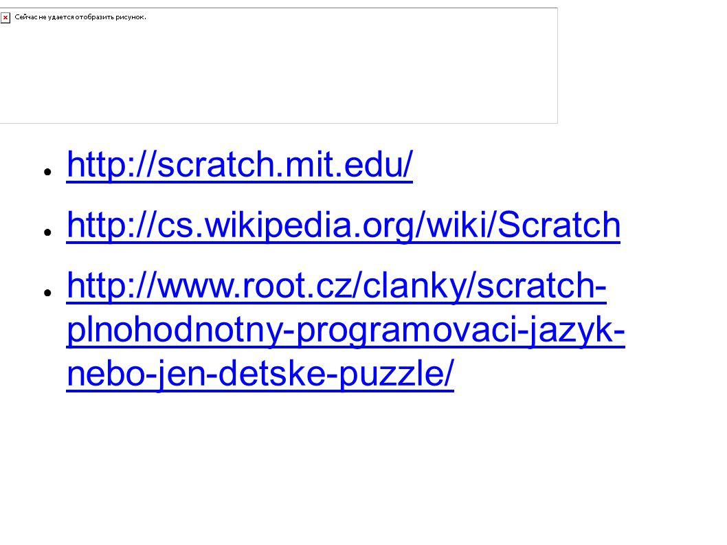 Zdroje a odkazy ● http://scratch.mit.edu/ http://scratch.mit.edu/ ● http://cs.wikipedia.org/wiki/Scratch http://cs.wikipedia.org/wiki/Scratch ● http:/