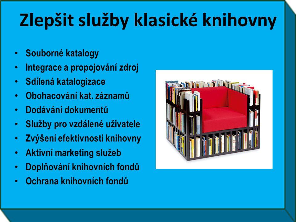 Zlepšit služby klasické knihovny • Souborné katalogy • Integrace a propojování zdroj • Sdílená katalogizace • Obohacování kat. záznamů • Dodávání doku