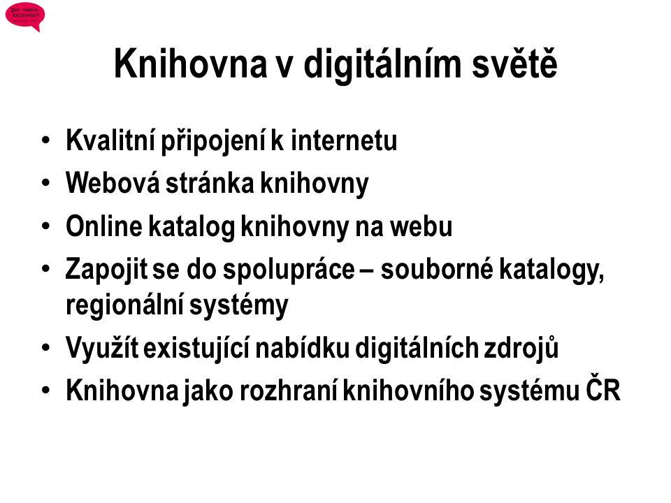 Knihovna v digitálním světě • Kvalitní připojení k internetu • Webová stránka knihovny • Online katalog knihovny na webu • Zapojit se do spolupráce –