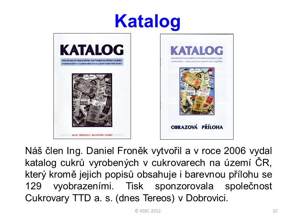 10 Náš člen Ing. Daniel Froněk vytvořil a v roce 2006 vydal katalog cukrů vyrobených v cukrovarech na území ČR, který kromě jejich popisů obsahuje i b