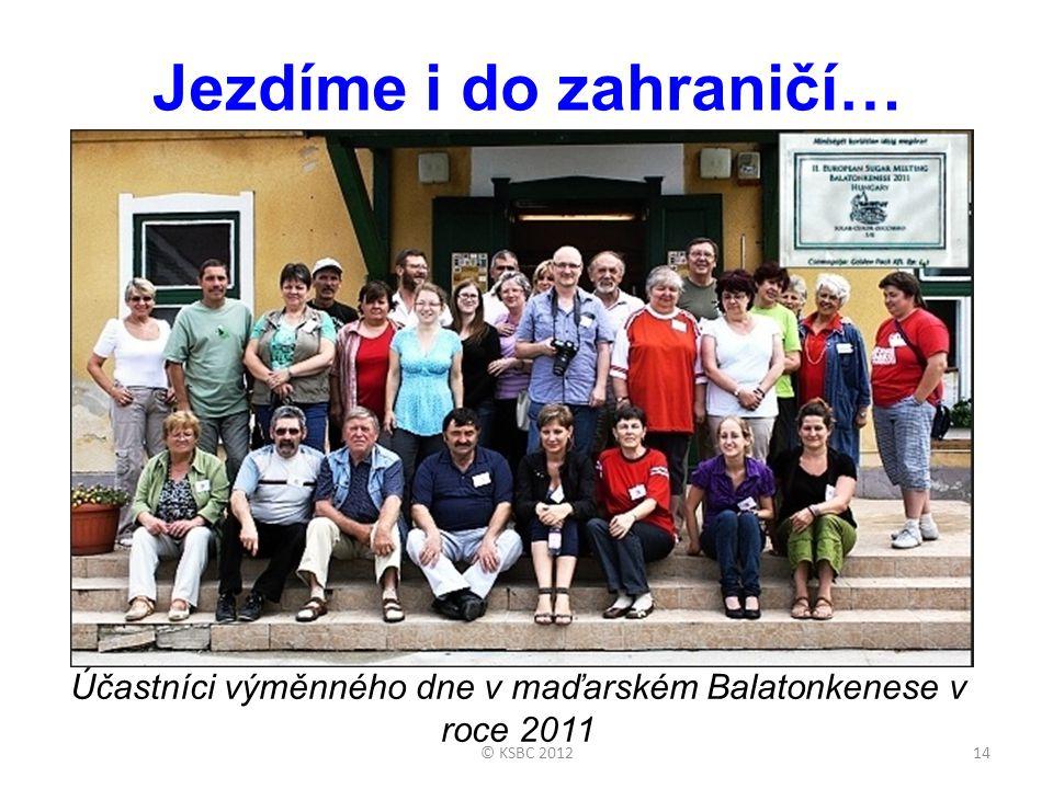 Jezdíme i do zahraničí… Účastníci výměnného dne v maďarském Balatonkenese v roce 2011 14© KSBC 2012