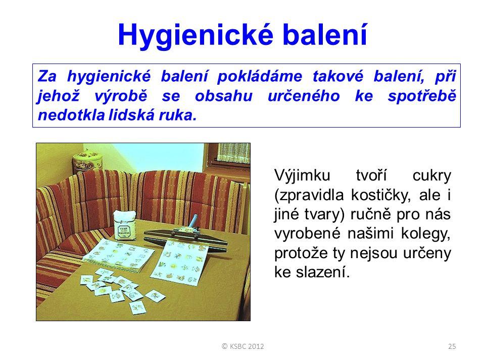 © KSBC 201225 Hygienické balení Za hygienické balení pokládáme takové balení, při jehož výrobě se obsahu určeného ke spotřebě nedotkla lidská ruka. Vý