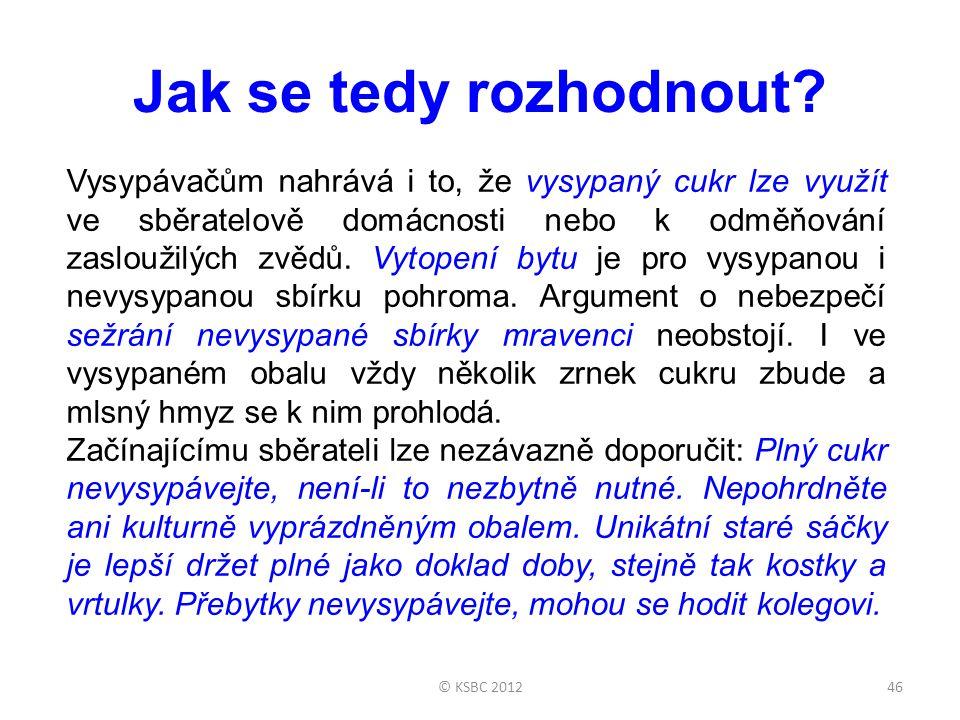 © KSBC 201246 Jak se tedy rozhodnout.