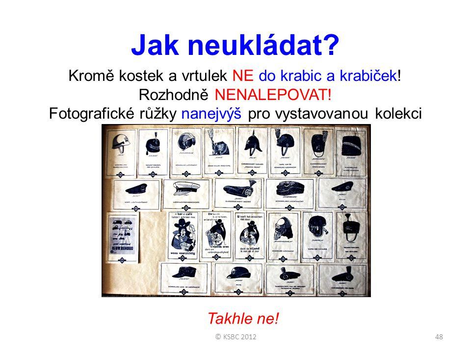 © KSBC 201248 Jak neukládat.Kromě kostek a vrtulek NE do krabic a krabiček.