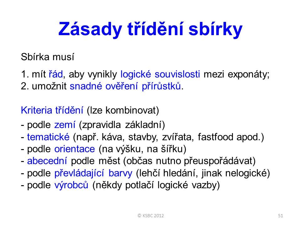 © KSBC 201251 Zásady třídění sbírky Sbírka musí 1.