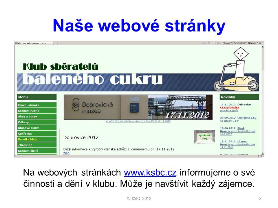 Naše webové stránky Na webových stránkách www.ksbc.cz informujeme o své činnosti a dění v klubu. Může je navštívit každý zájemce.www.ksbc.cz 8© KSBC 2