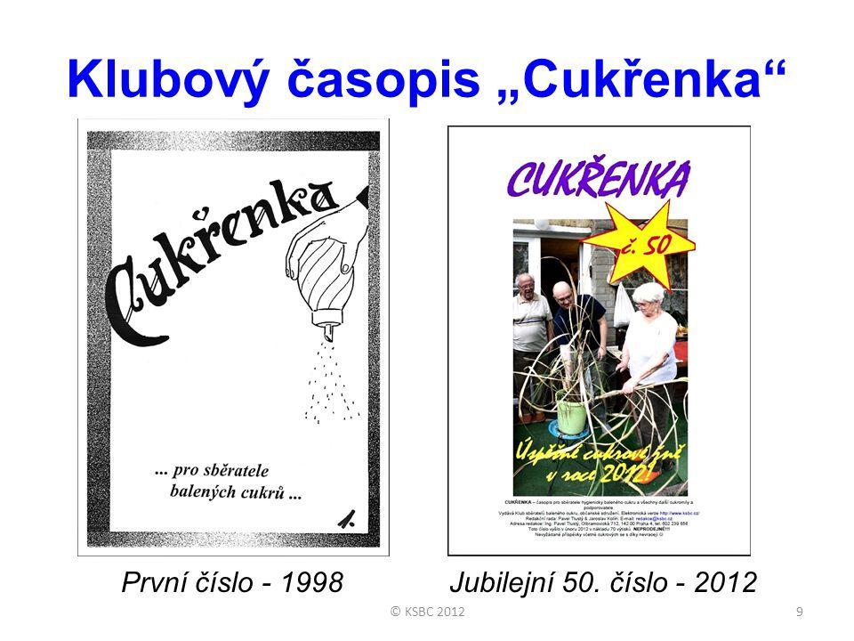"""Klubový časopis """"Cukřenka"""" První číslo - 1998Jubilejní 50. číslo - 2012 9© KSBC 2012"""