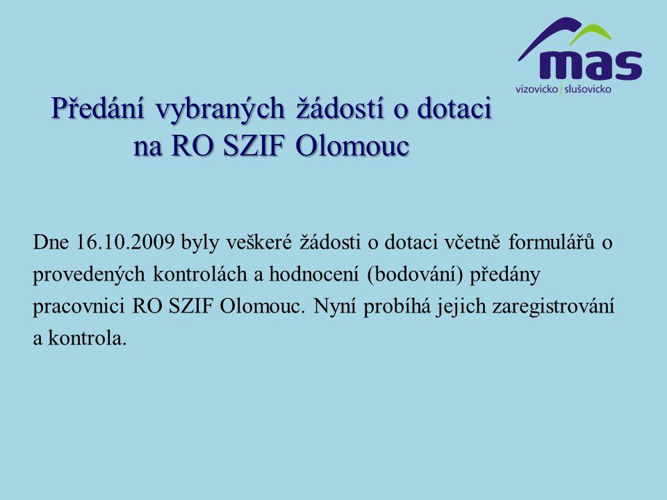 Předání vybraných žádostí o dotaci na RO SZIF Olomouc Dne 16.10.2009 byly veškeré žádosti o dotaci včetně formulářů o provedených kontrolách a hodnocení (bodování) předány pracovnici RO SZIF Olomouc.