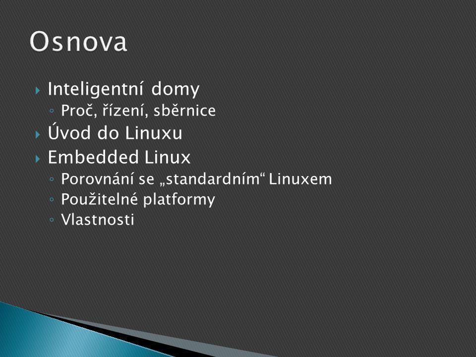 """ Inteligentní domy ◦ Proč, řízení, sběrnice  Úvod do Linuxu  Embedded Linux ◦ Porovnání se """"standardním Linuxem ◦ Použitelné platformy ◦ Vlastnosti"""