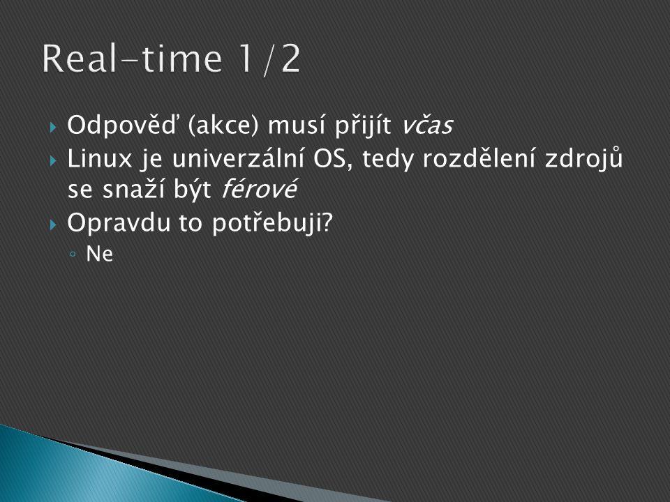  Odpověď (akce) musí přijít včas  Linux je univerzální OS, tedy rozdělení zdrojů se snaží být férové  Opravdu to potřebuji? ◦ Ne