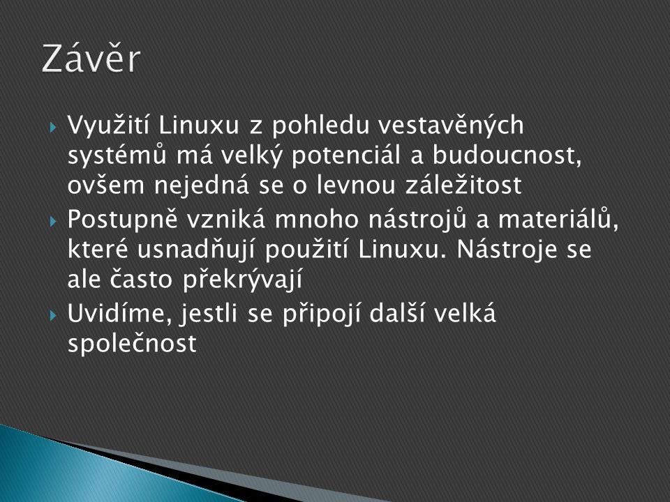  Využití Linuxu z pohledu vestavěných systémů má velký potenciál a budoucnost, ovšem nejedná se o levnou záležitost  Postupně vzniká mnoho nástrojů a materiálů, které usnadňují použití Linuxu.