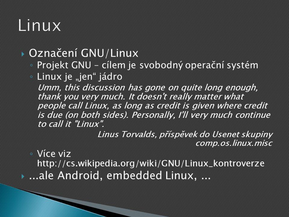 """ Označení GNU/Linux ◦ Projekt GNU – cílem je svobodný operační systém ◦ Linux je """"jen jádro Umm, this discussion has gone on quite long enough, thank you very much."""
