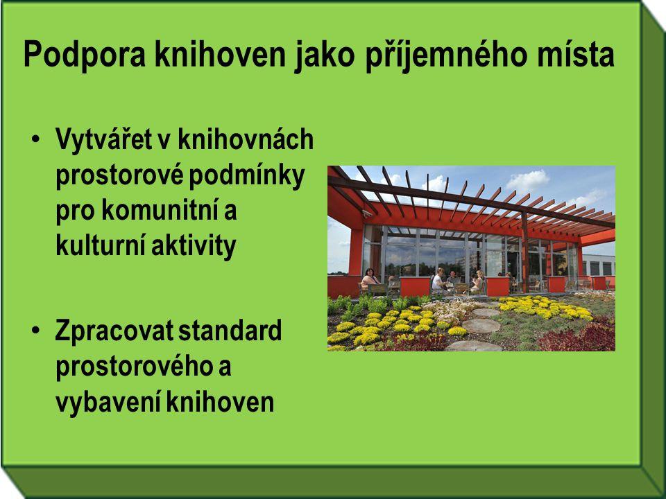 Podpora knihoven jako příjemného místa • Vytvářet v knihovnách prostorové podmínky pro komunitní a kulturní aktivity • Zpracovat standard prostorového a vybavení knihoven