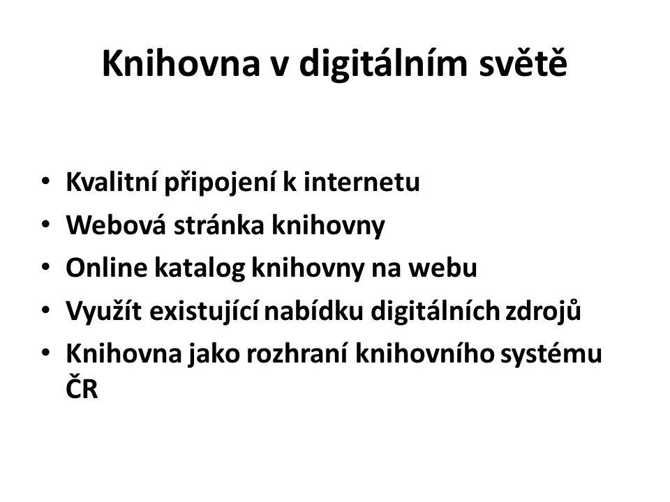 Knihovna v digitálním světě • Kvalitní připojení k internetu • Webová stránka knihovny • Online katalog knihovny na webu • Využít existující nabídku digitálních zdrojů • Knihovna jako rozhraní knihovního systému ČR