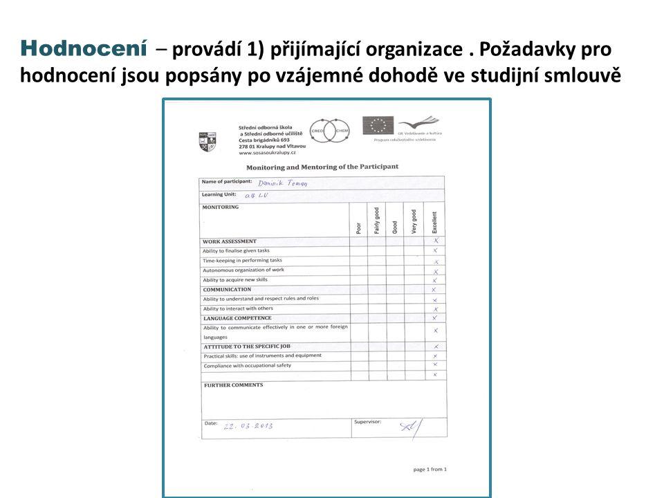 Hodnocení – provádí 1) přijímající organizace. Požadavky pro hodnocení jsou popsány po vzájemné dohodě ve studijní smlouvě