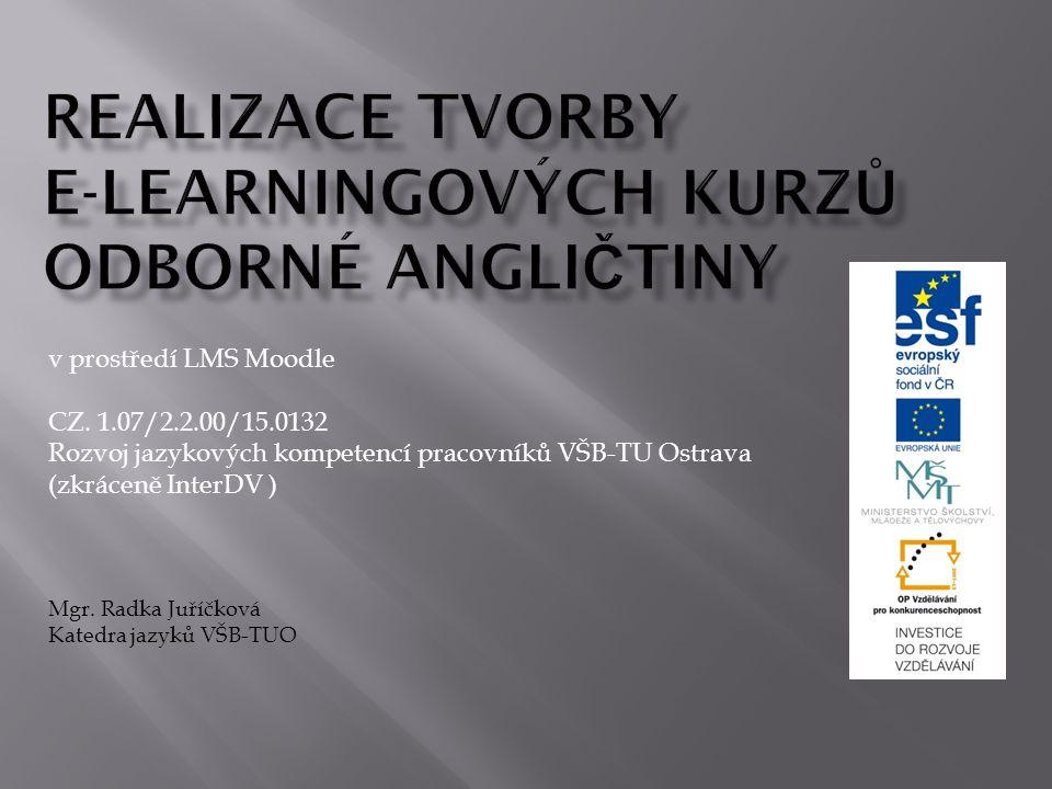 v prostředí LMS Moodle CZ. 1.07/2.2.00/15.0132 Rozvoj jazykových kompetencí pracovníků VŠB-TU Ostrava (zkráceně InterDV ) Mgr. Radka Juříčková Katedra