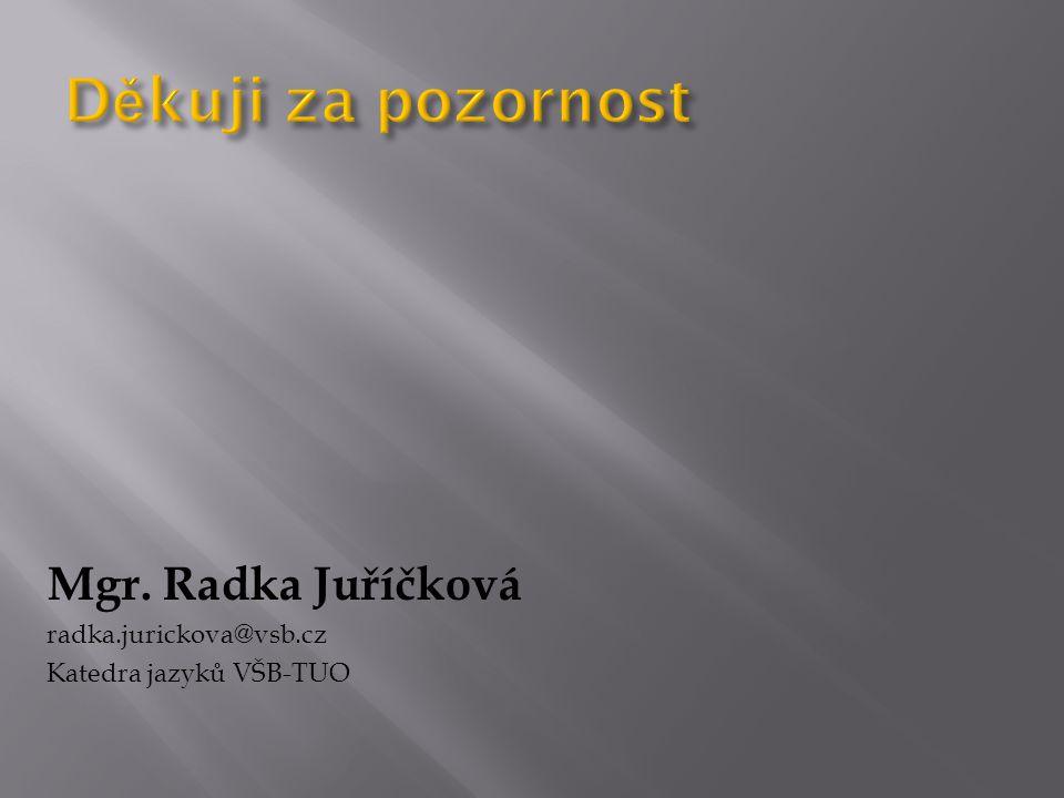 Mgr. Radka Juříčková radka.jurickova@vsb.cz Katedra jazyků VŠB-TUO