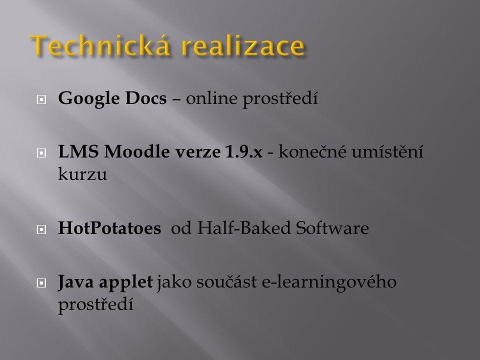 Google Docs – online prostředí  LMS Moodle verze 1.9.x - konečné umístění kurzu  HotPotatoes od Half-Baked Software  Java applet jako součást e-l
