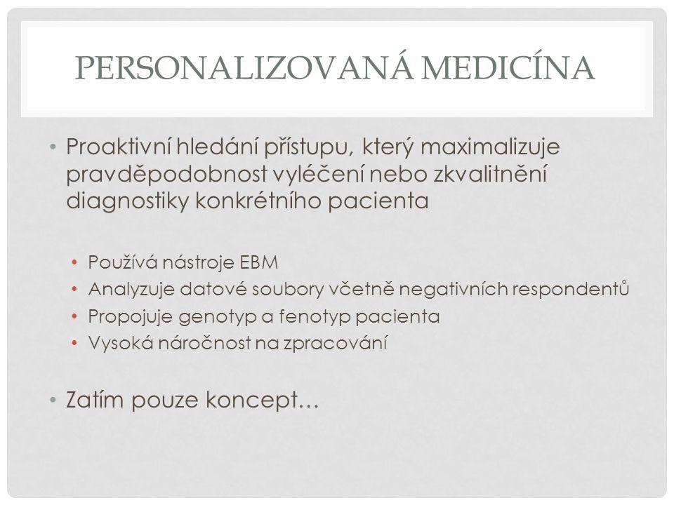 PERSONALIZOVANÁ MEDICÍNA • Proaktivní hledání přístupu, který maximalizuje pravděpodobnost vyléčení nebo zkvalitnění diagnostiky konkrétního pacienta