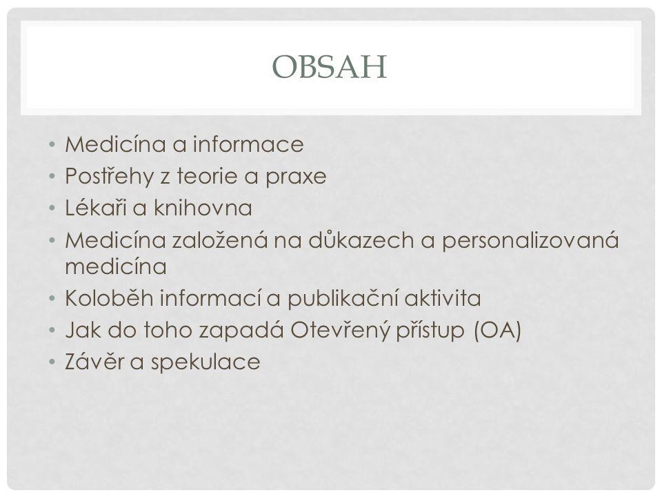OBSAH • Medicína a informace • Postřehy z teorie a praxe • Lékaři a knihovna • Medicína založená na důkazech a personalizovaná medicína • Koloběh info