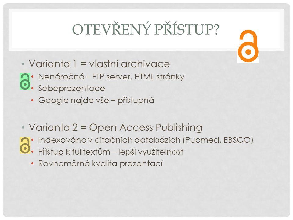 OTEVŘENÝ PŘÍSTUP? • Varianta 1 = vlastní archivace • Nenáročná – FTP server, HTML stránky • Sebeprezentace • Google najde vše – přístupná • Varianta 2