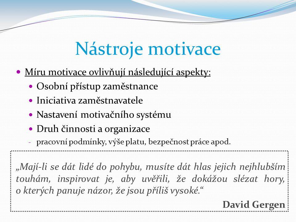 Nástroje motivace  Míru motivace ovlivňují následující aspekty:  Osobní přístup zaměstnance  Iniciativa zaměstnavatele  Nastavení motivačního syst