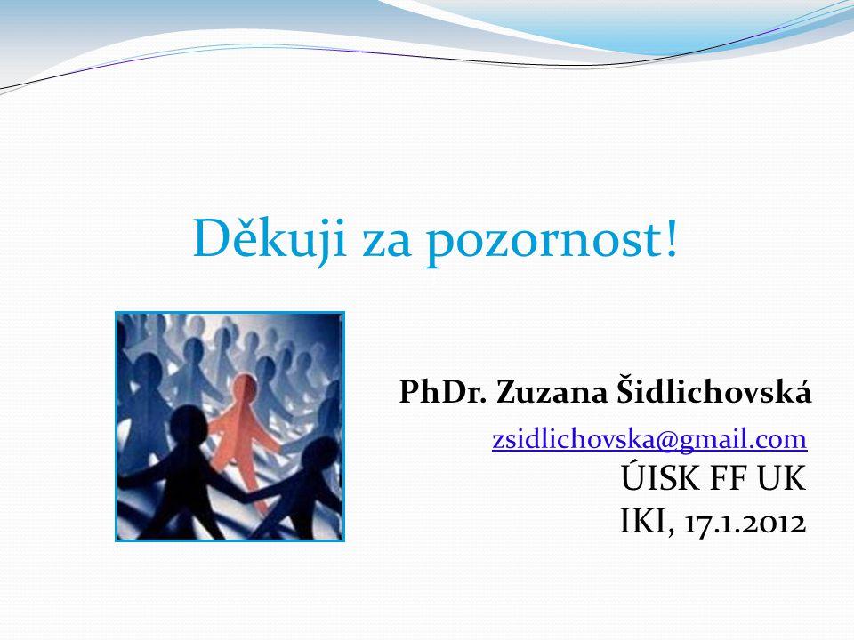 Děkuji za pozornost! J PhDr. Zuzana Šidlichovská zsidlichovska@gmail.com ÚISK FF UK IKI, 17.1.2012 zsidlichovska@gmail.com