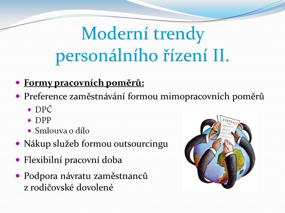 Moderní trendy personálního řízení II.  Formy pracovních poměrů:  Preference zaměstnávání formou mimopracovních poměrů  DPČ  DPP  Smlouva o dílo
