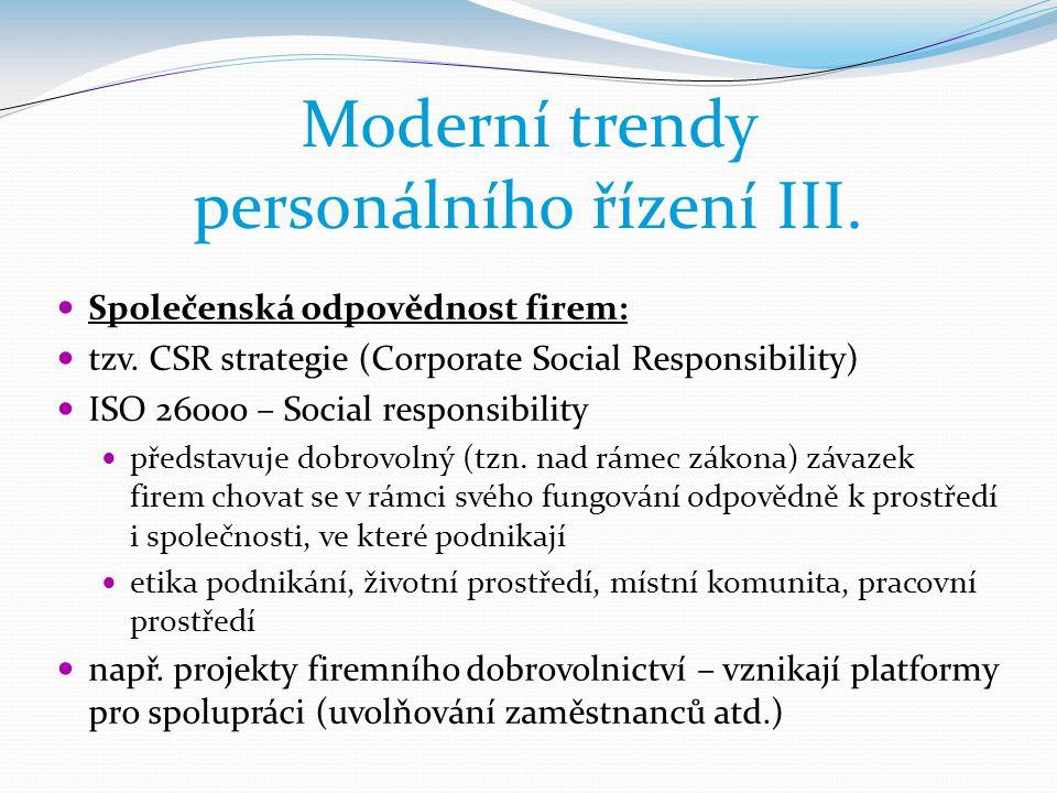 Moderní trendy personálního řízení III.  Společenská odpovědnost firem:  tzv. CSR strategie (Corporate Social Responsibility)  ISO 26000 – Social r