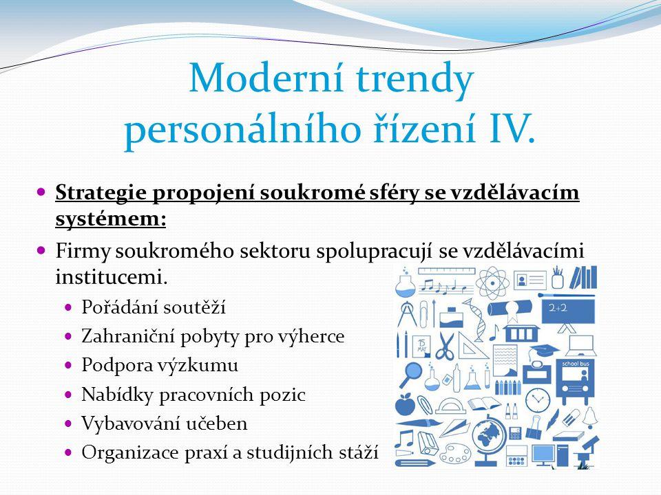 Moderní trendy personálního řízení IV.  Strategie propojení soukromé sféry se vzdělávacím systémem:  Firmy soukromého sektoru spolupracují se vzdělá