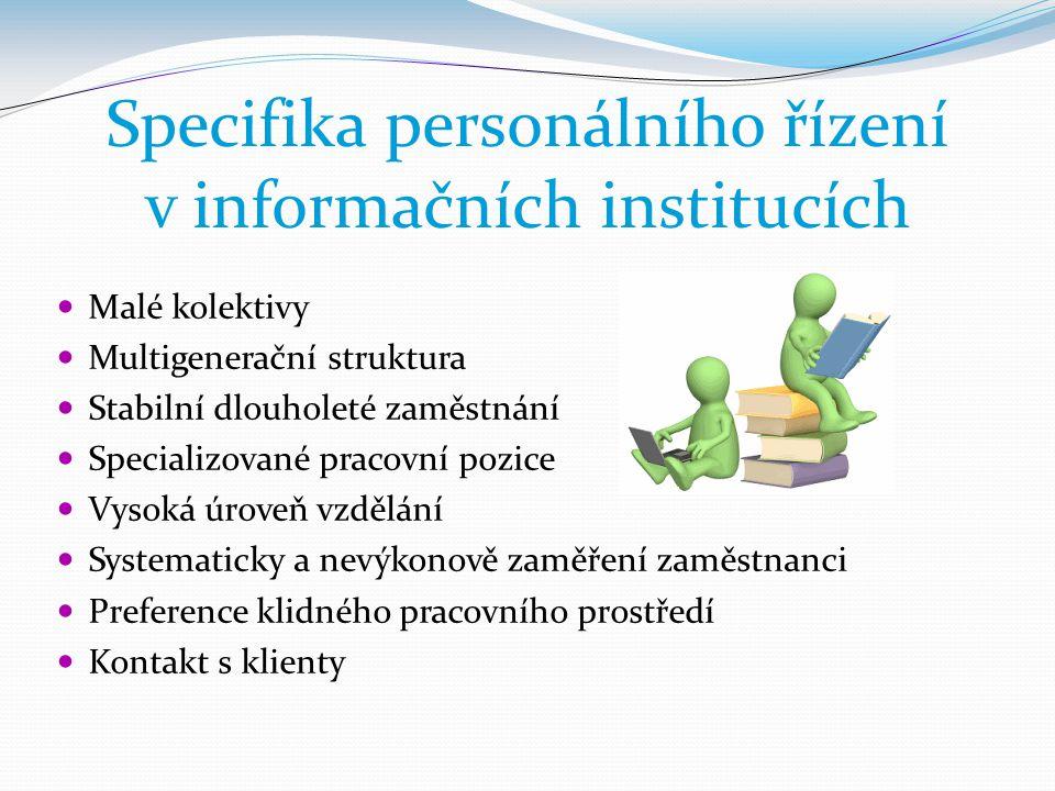 Specifika personálního řízení v informačních institucích  Malé kolektivy  Multigenerační struktura  Stabilní dlouholeté zaměstnání  Specializované