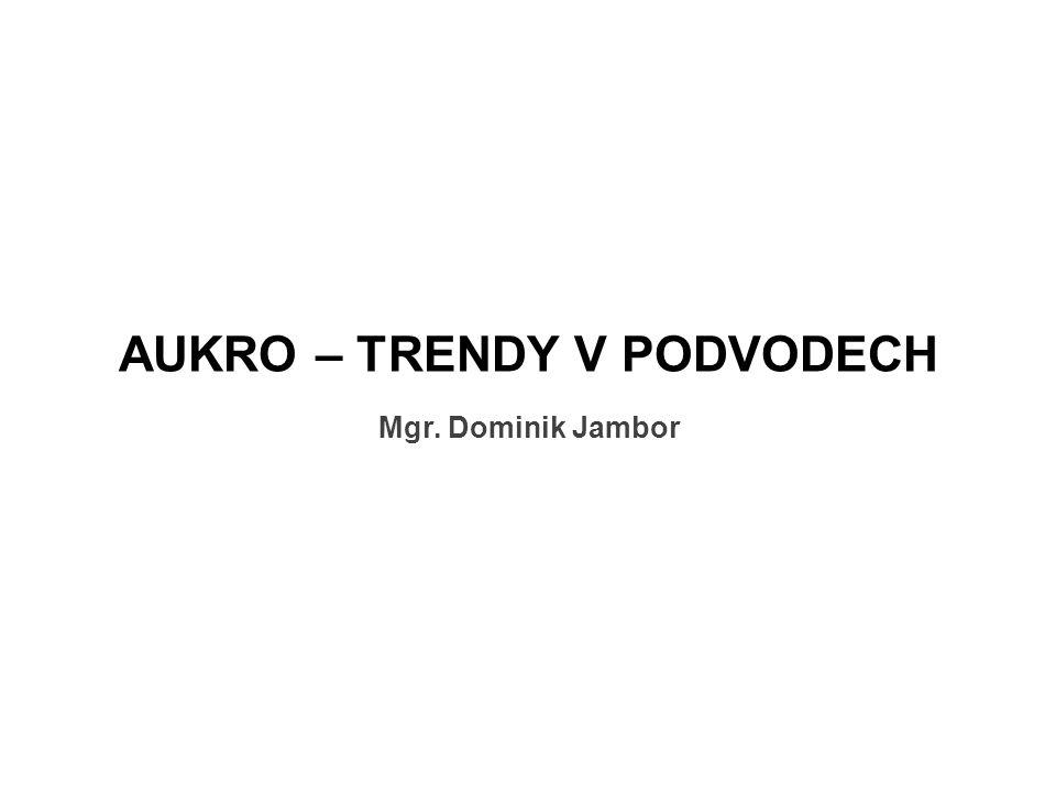 AUKRO – TRENDY V PODVODECH Mgr. Dominik Jambor