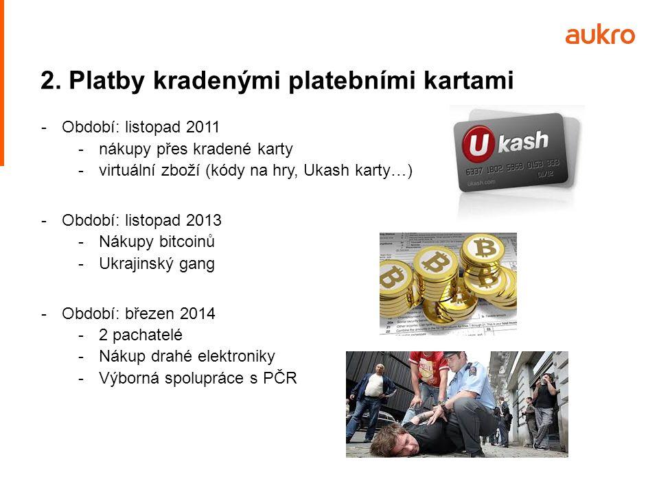 2. Platby kradenými platebními kartami -Období: listopad 2011 -nákupy přes kradené karty -virtuální zboží (kódy na hry, Ukash karty…) -Období: listopa