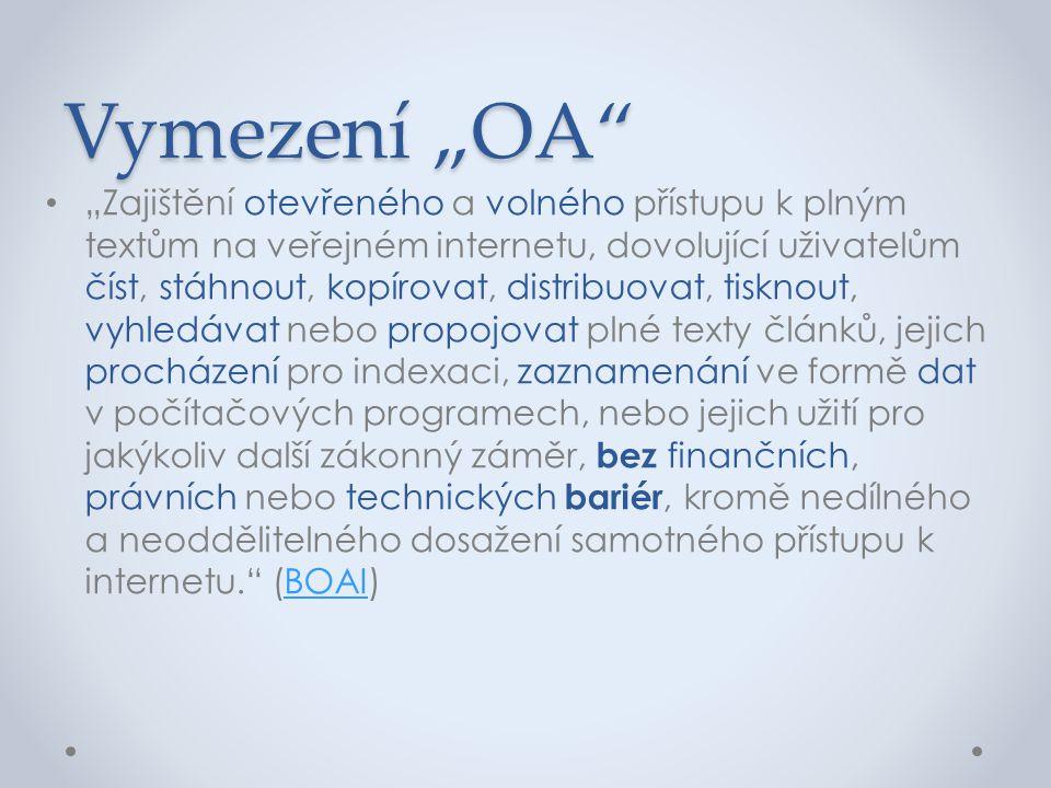 """Vymezení """"OA"""" • """"Zajištění otevřeného a volného přístupu k plným textům na veřejném internetu, dovolující uživatelům číst, stáhnout, kopírovat, distri"""