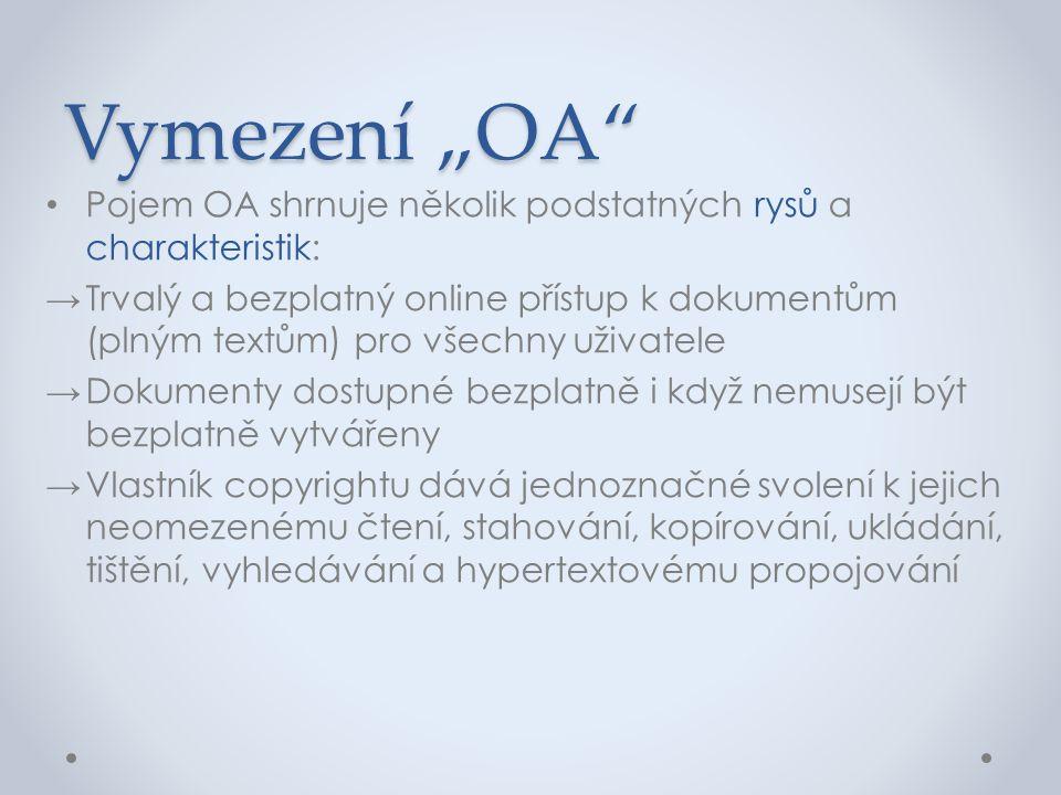 """Vymezení """"OA"""" • Pojem OA shrnuje několik podstatných rysů a charakteristik: →Trvalý a bezplatný online přístup k dokumentům (plným textům) pro všechny"""
