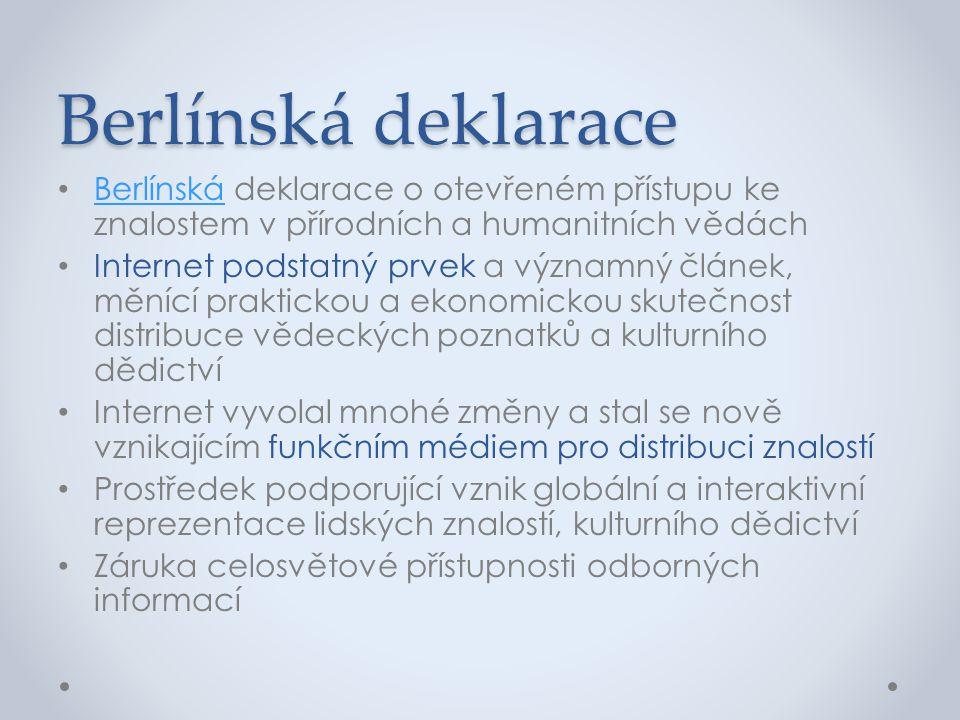 Berlínská deklarace • Berlínská deklarace o otevřeném přístupu ke znalostem v přírodních a humanitních vědách Berlínská • Internet podstatný prvek a v