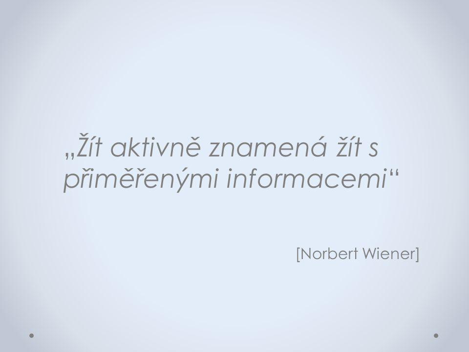 """""""Žít aktivně znamená žít s přiměřenými informacemi"""" [Norbert Wiener]"""