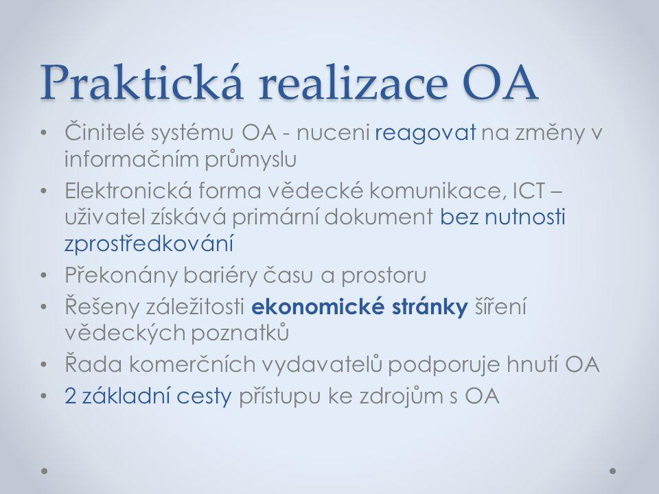 Praktická realizace OA • Činitelé systému OA - nuceni reagovat na změny v informačním průmyslu • Elektronická forma vědecké komunikace, ICT – uživatel