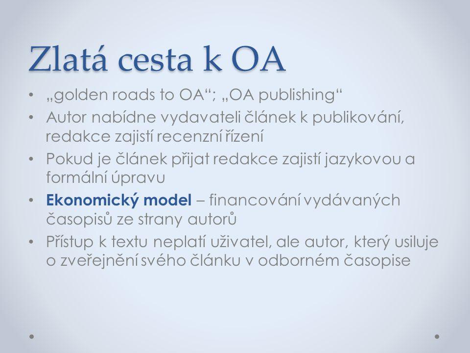 """Zlatá cesta k OA • """"golden roads to OA""""; """"OA publishing"""" • Autor nabídne vydavateli článek k publikování, redakce zajistí recenzní řízení • Pokud je č"""