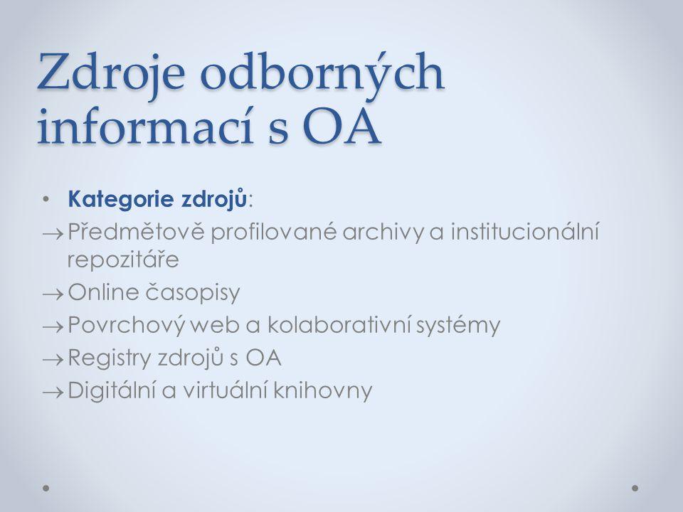 Zdroje odborných informací s OA • Kategorie zdrojů :  Předmětově profilované archivy a institucionální repozitáře  Online časopisy  Povrchový web a