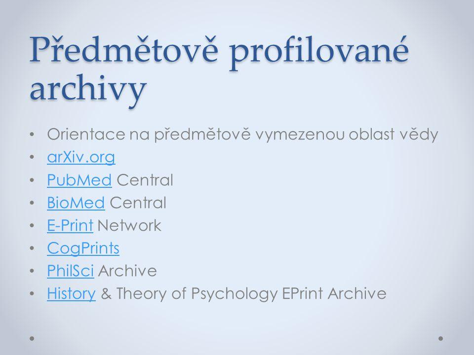 Předmětově profilované archivy • Orientace na předmětově vymezenou oblast vědy • arXiv.org arXiv.org • PubMed Central PubMed • BioMed Central BioMed •