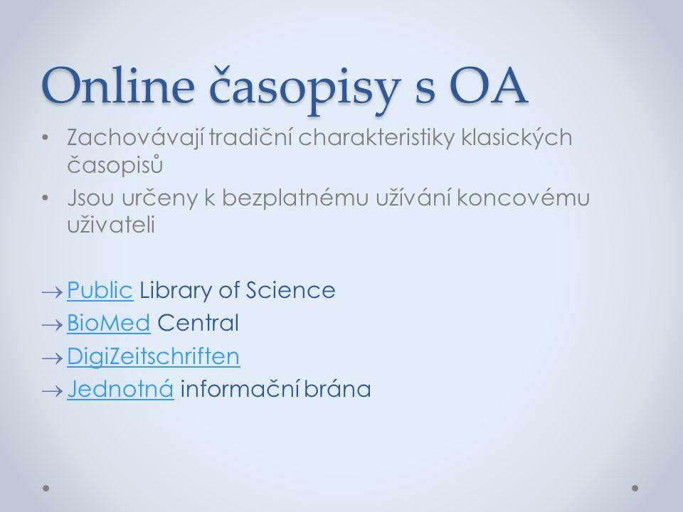 Online časopisy s OA • Zachovávají tradiční charakteristiky klasických časopisů • Jsou určeny k bezplatnému užívání koncovému uživateli  Public Libra