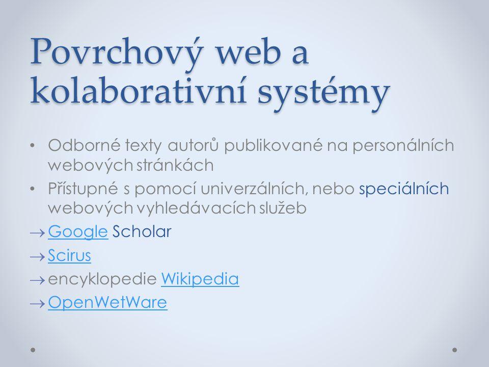 Povrchový web a kolaborativní systémy • Odborné texty autorů publikované na personálních webových stránkách • Přístupné s pomocí univerzálních, nebo s