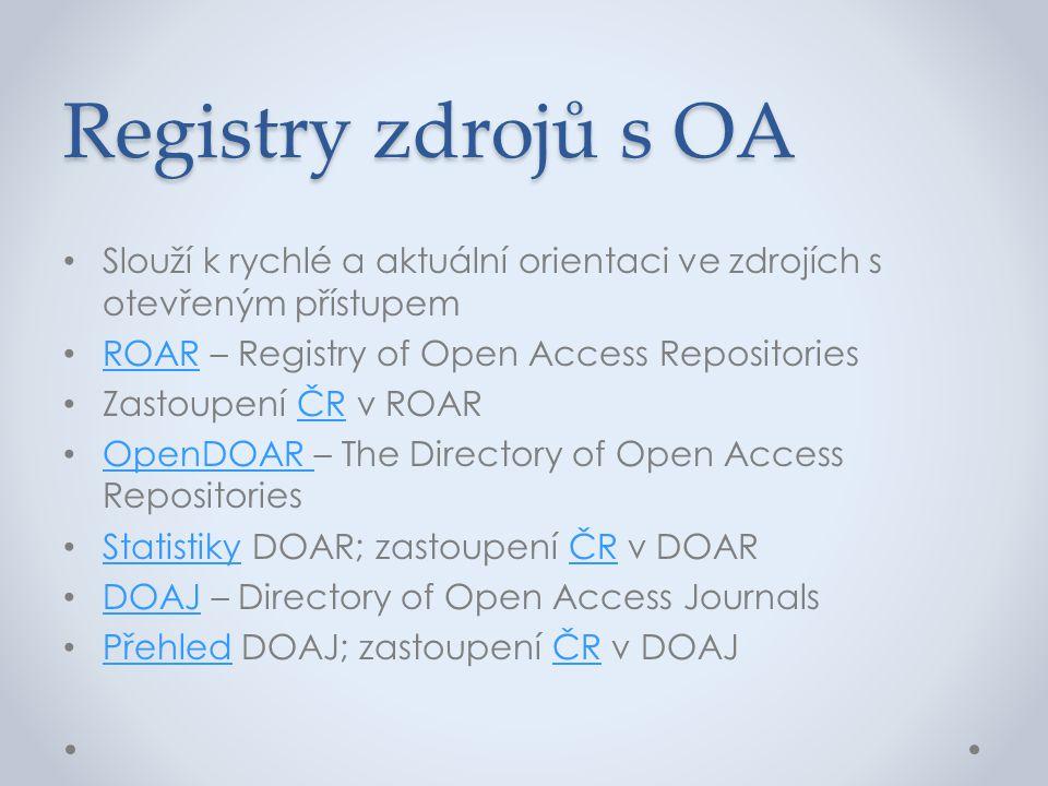 Registry zdrojů s OA • Slouží k rychlé a aktuální orientaci ve zdrojích s otevřeným přístupem • ROAR – Registry of Open Access Repositories ROAR • Zas