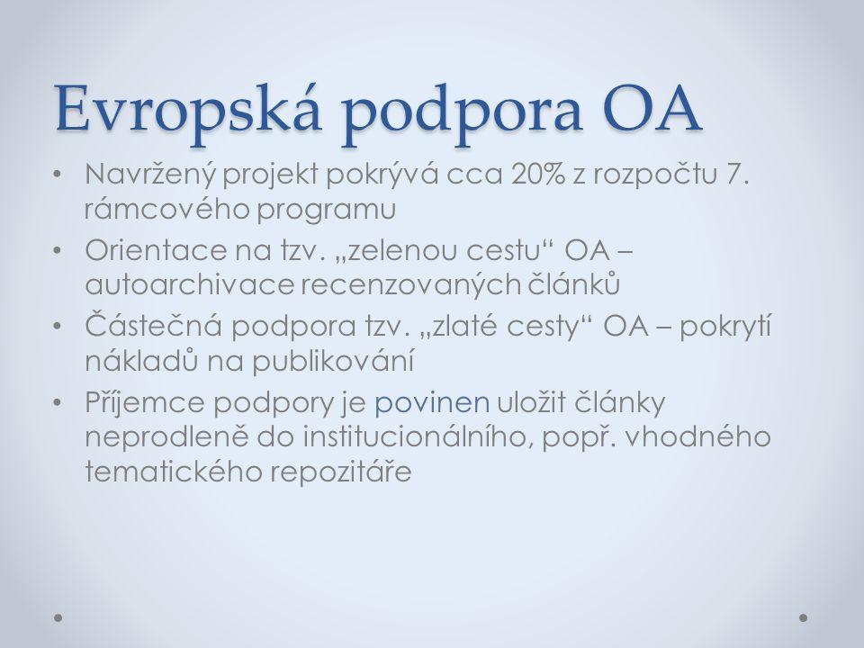 """Evropská podpora OA • Navržený projekt pokrývá cca 20% z rozpočtu 7. rámcového programu • Orientace na tzv. """"zelenou cestu"""" OA – autoarchivace recenzo"""